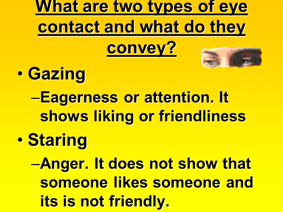 What are two types of eye contact and what do they convey