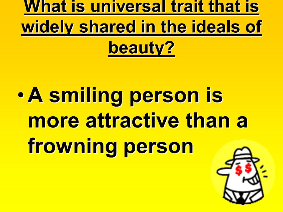 What is universal trait that is widely shared in the ideals of beauty