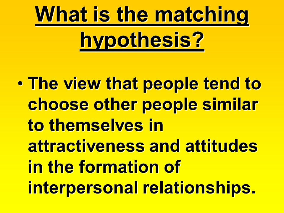 What is the matching hypothesis