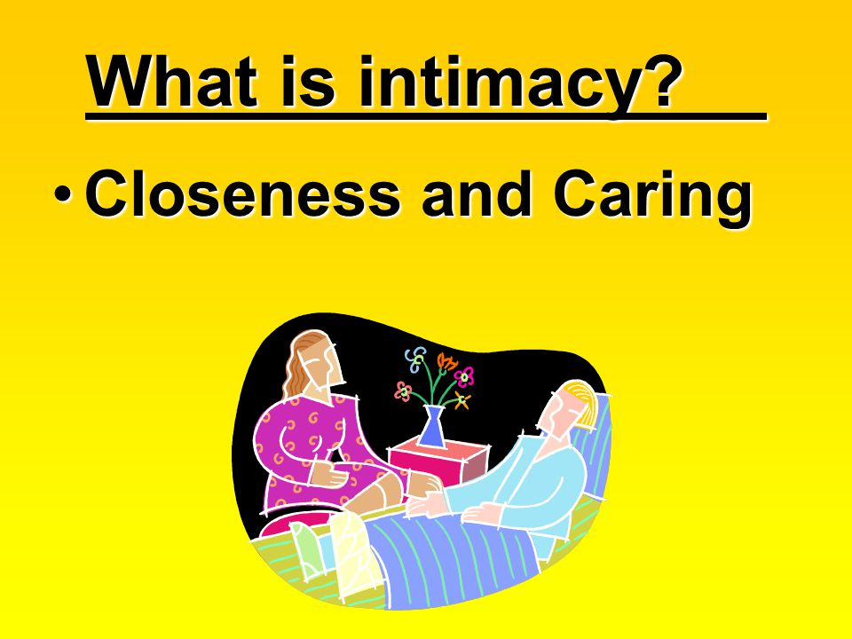 What is intimacy Closeness and Caring