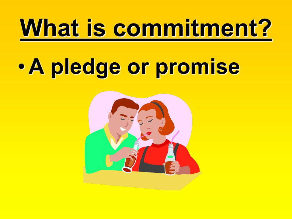 What is commitment A pledge or promise