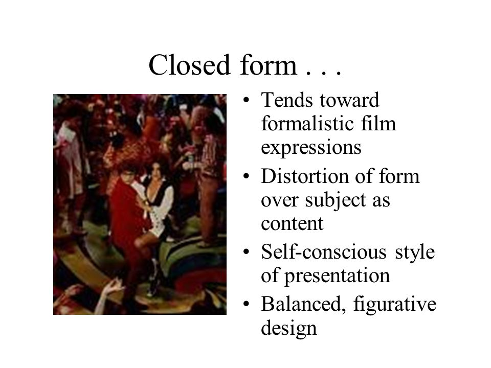 Closed form . . . Tends toward formalistic film expressions