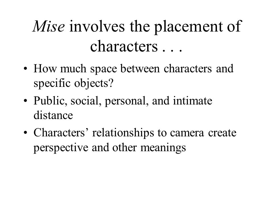Mise involves the placement of characters . . .