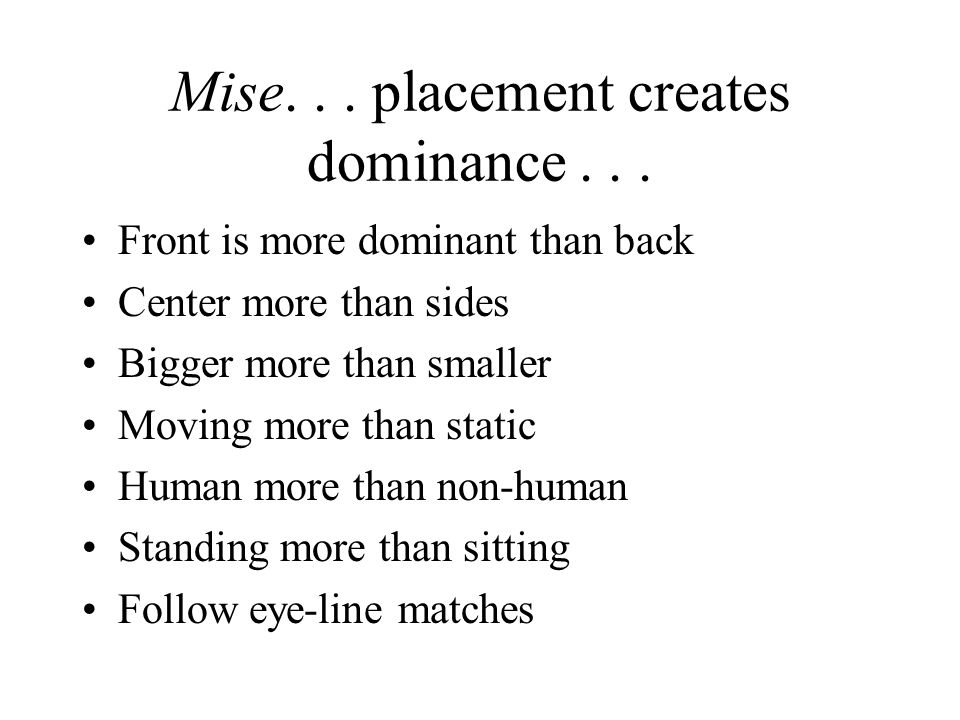 Mise. . . placement creates dominance . . .