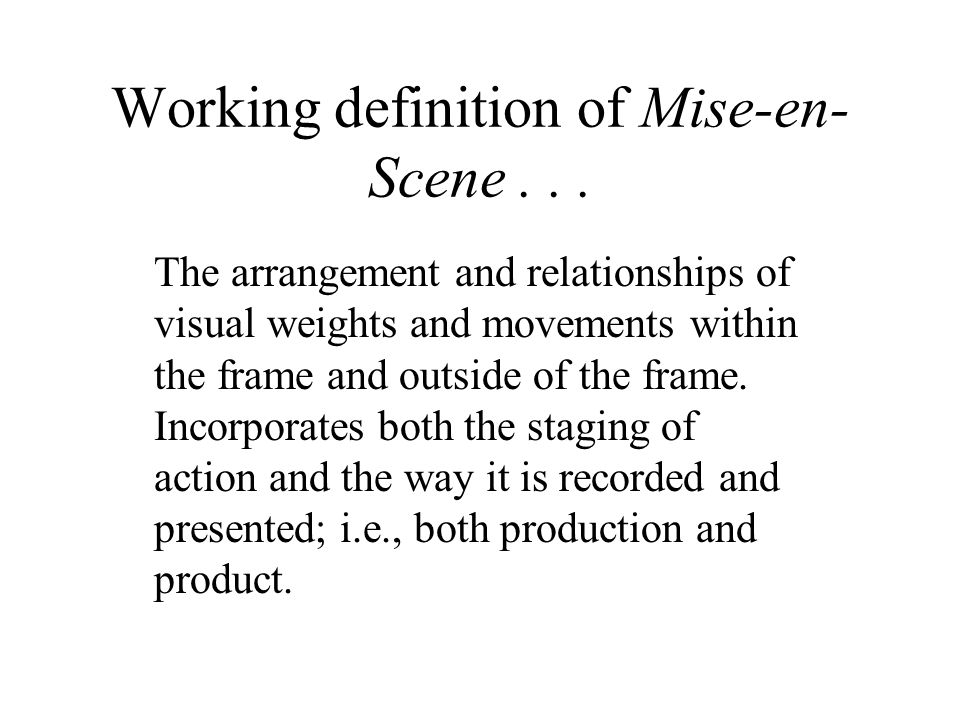 Working definition of Mise-en-Scene . . .