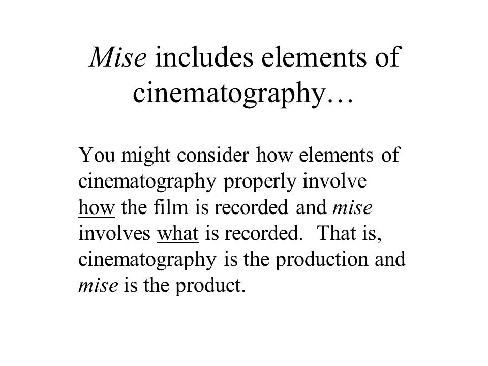 Mise includes elements of cinematography…