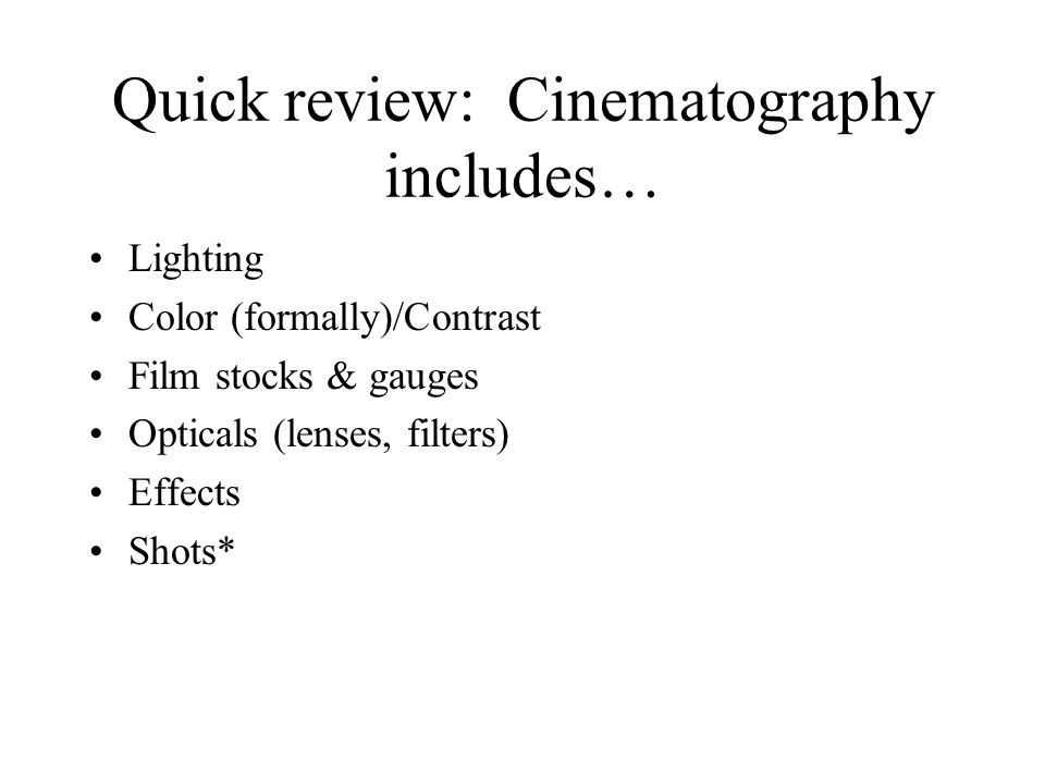 Quick review: Cinematography includes…