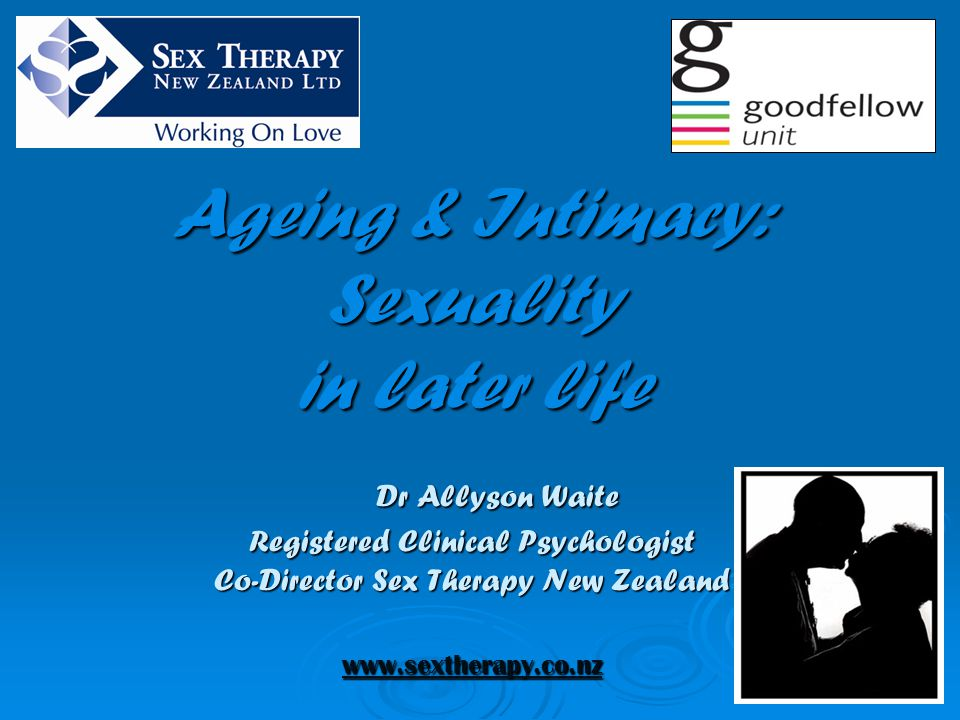 Ageing & Intimacy: Sexuality in later life. Dr Allyson Waite