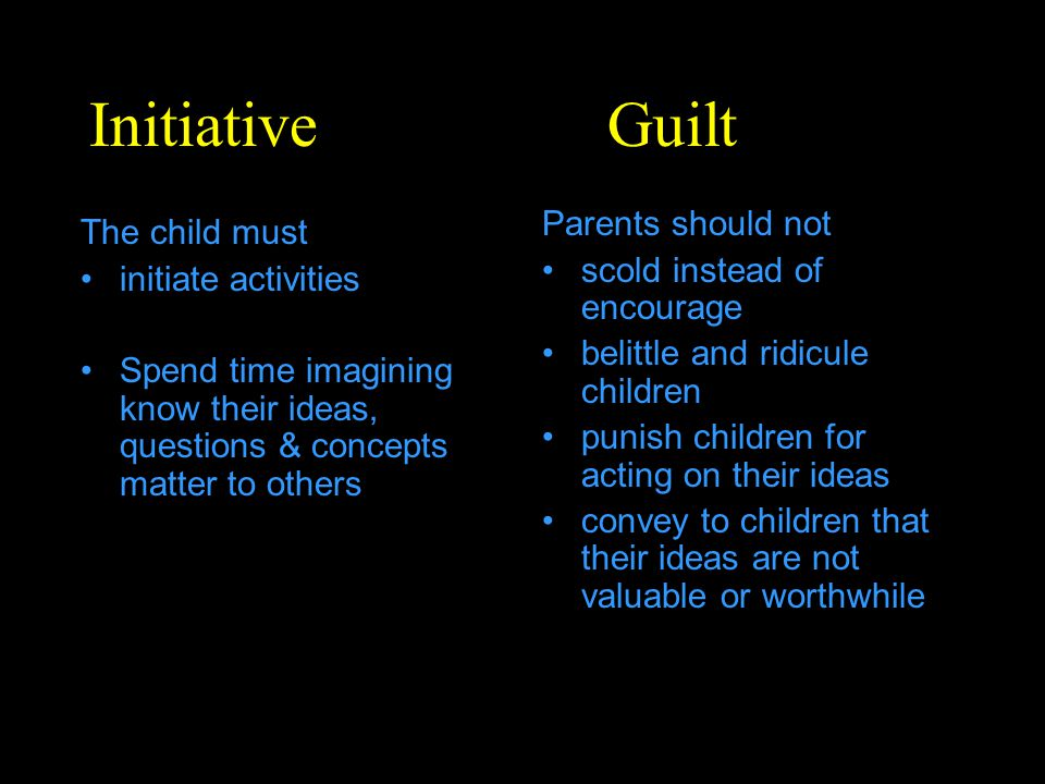 Initiative Guilt Parents should not The child must