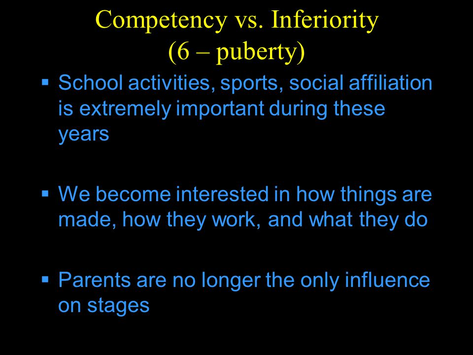 Competency vs. Inferiority (6 – puberty)