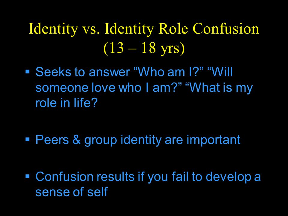Identity vs. Identity Role Confusion (13 – 18 yrs)
