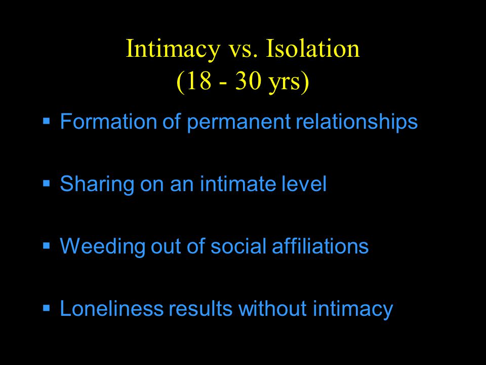 Intimacy vs. Isolation (18 - 30 yrs)