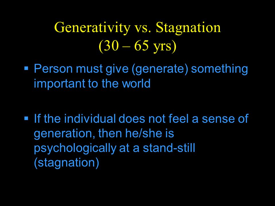 Generativity vs. Stagnation (30 – 65 yrs)