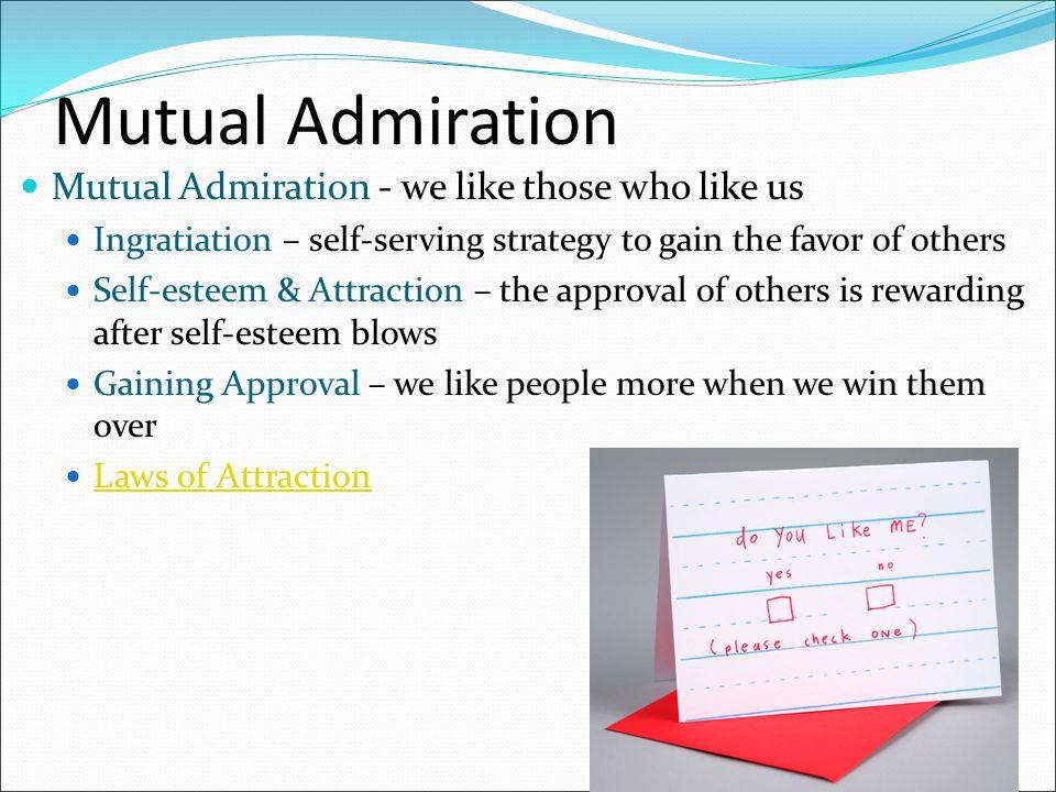 Mutual Admiration Mutual Admiration - we like those who like us