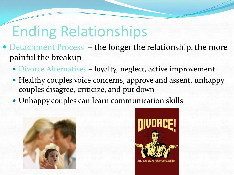 Ending Relationships Detachment Process – the longer the relationship, the more painful the breakup.