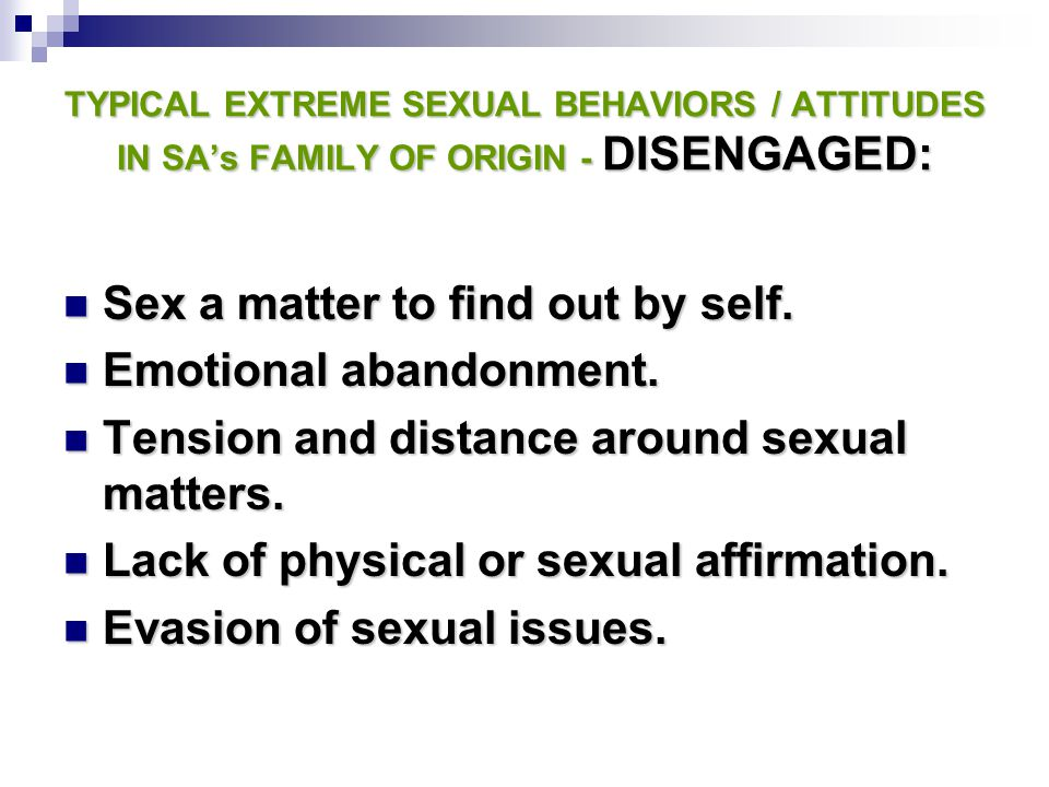 Sex a matter to find out by self. Emotional abandonment.