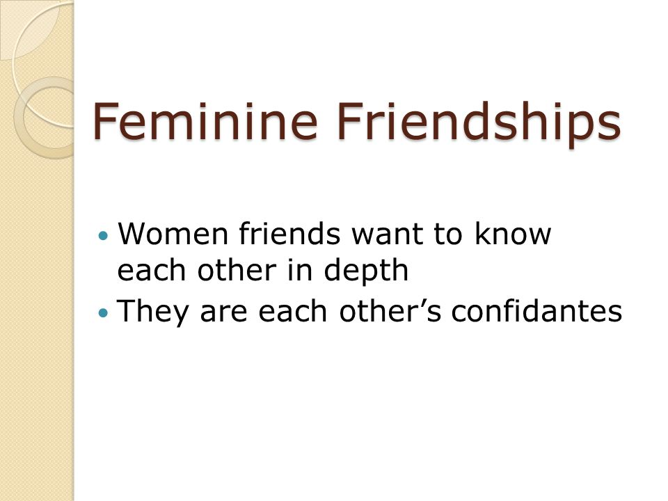 Feminine Friendships Women friends want to know each other in depth