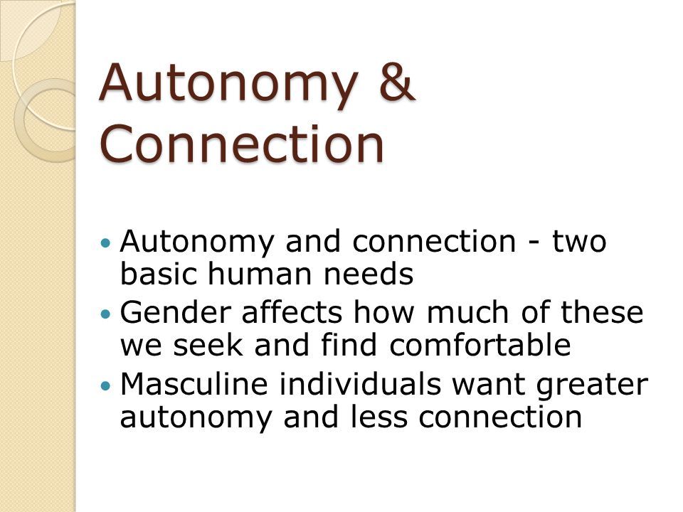 Autonomy & Connection Autonomy and connection - two basic human needs