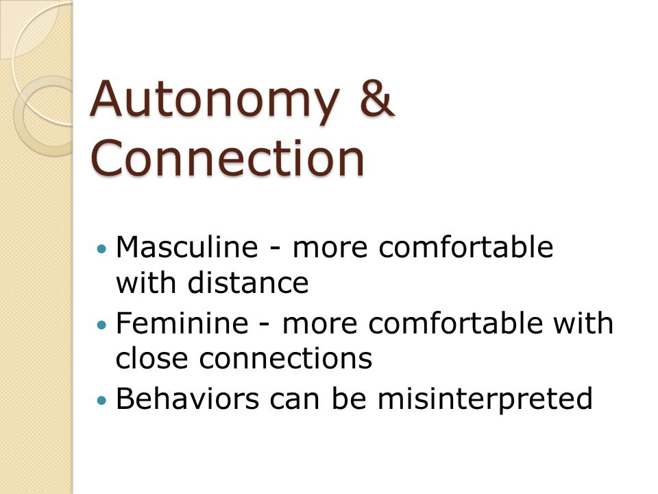 Autonomy & Connection Masculine - more comfortable with distance