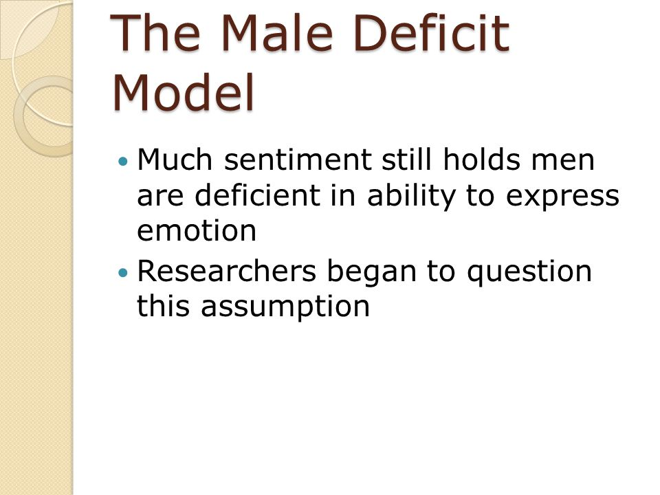 The Male Deficit Model Much sentiment still holds men are deficient in ability to express emotion.