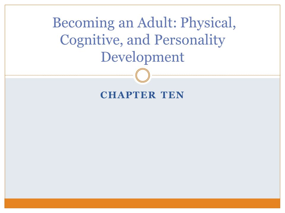 Becoming an Adult: Physical, Cognitive, and Personality Development