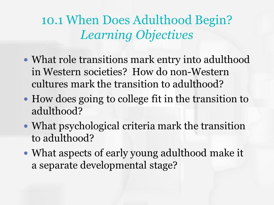 10.1 When Does Adulthood Begin Learning Objectives
