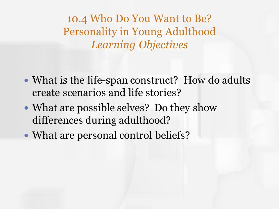 10.4 Who Do You Want to Be Personality in Young Adulthood Learning Objectives