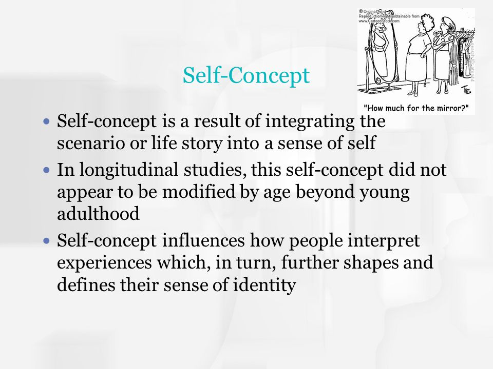 Self-Concept Self-concept is a result of integrating the scenario or life story into a sense of self.