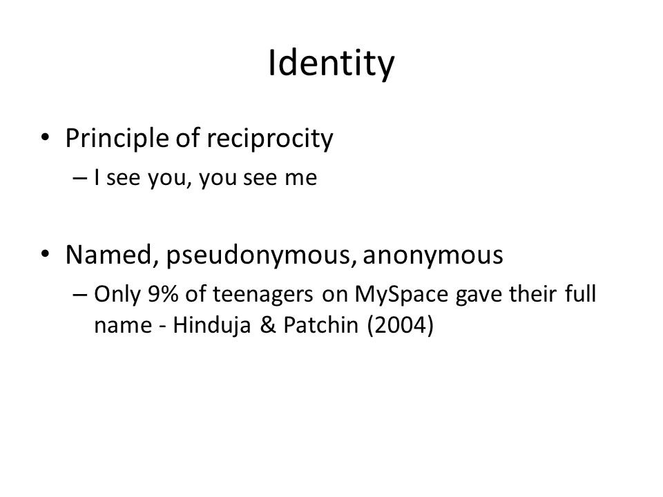 Identity Principle of reciprocity Named, pseudonymous, anonymous