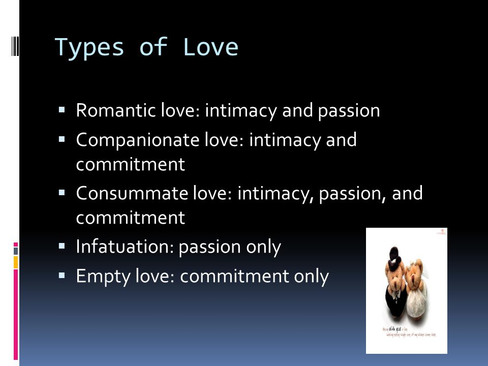 Types of Love Romantic love: intimacy and passion