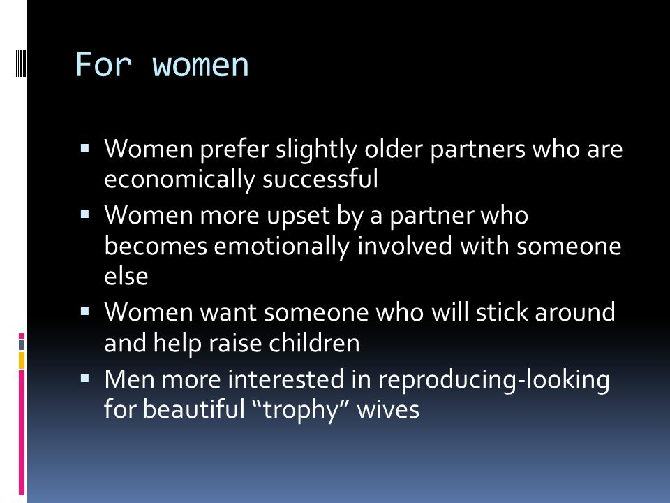For women Women prefer slightly older partners who are economically successful.