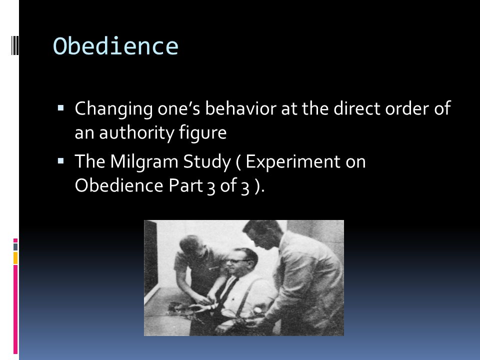 Obedience Changing one's behavior at the direct order of an authority figure.