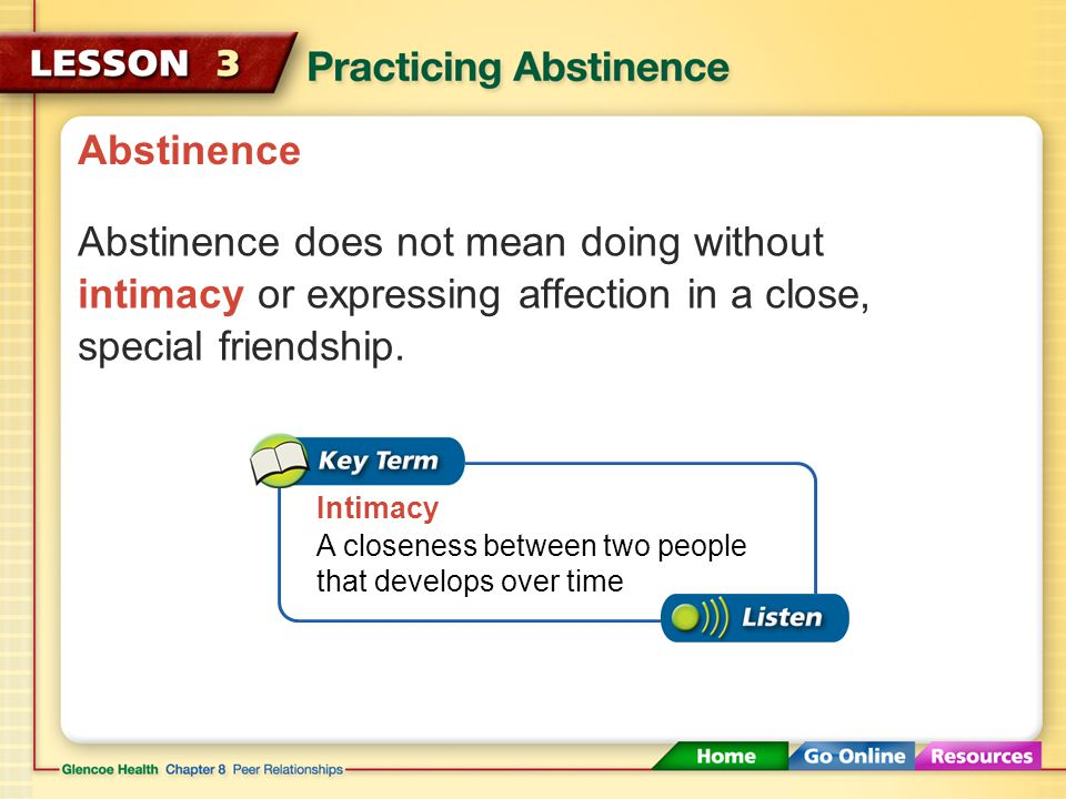 Abstinence Abstinence does not mean doing without intimacy or expressing affection in a close, special friendship.