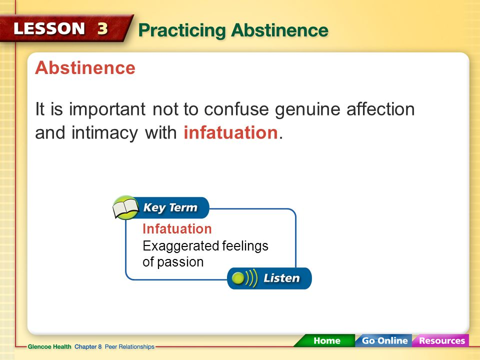 Abstinence It is important not to confuse genuine affection and intimacy with infatuation. Infatuation.