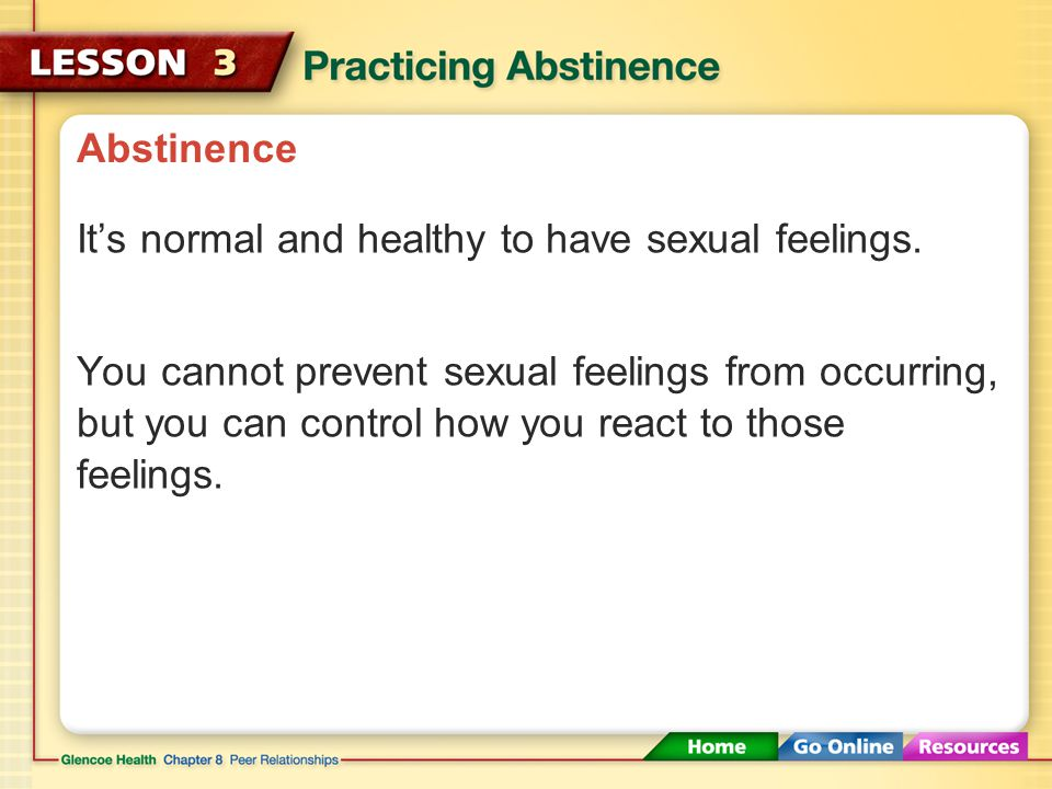 Abstinence It's normal and healthy to have sexual feelings.