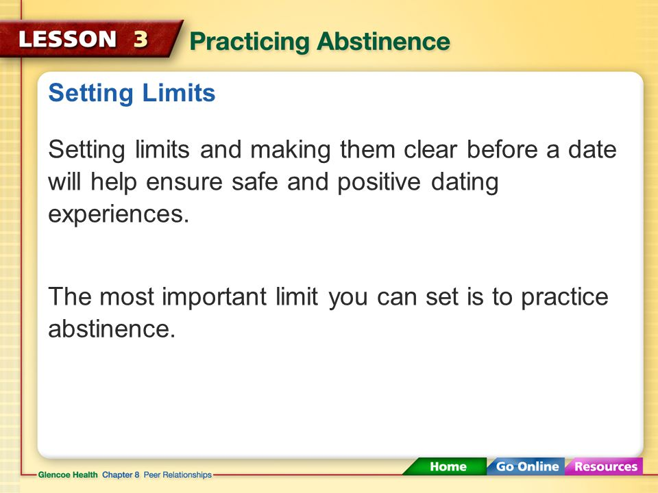 Setting Limits Setting limits and making them clear before a date will help ensure safe and positive dating experiences.