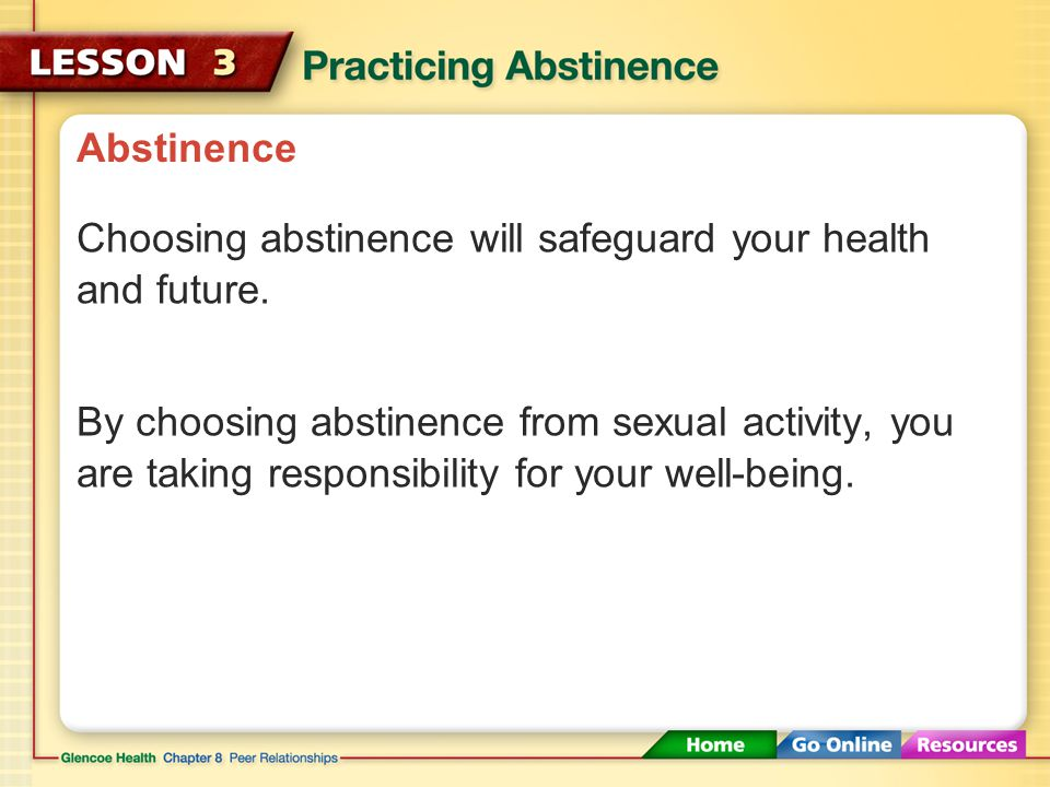 Abstinence Choosing abstinence will safeguard your health and future.