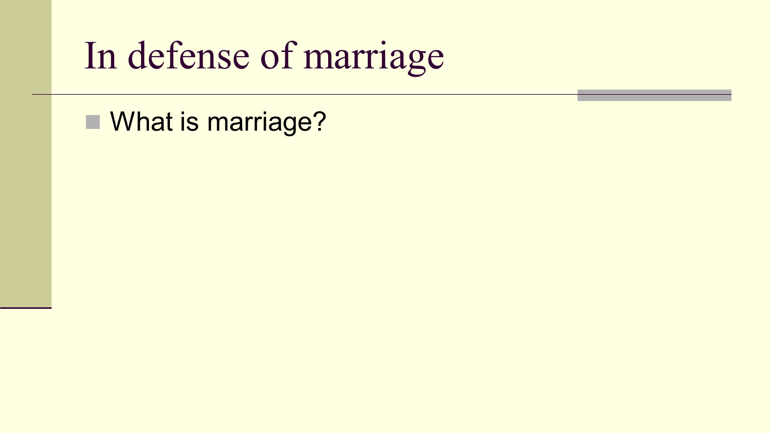 In defense of marriage What is marriage