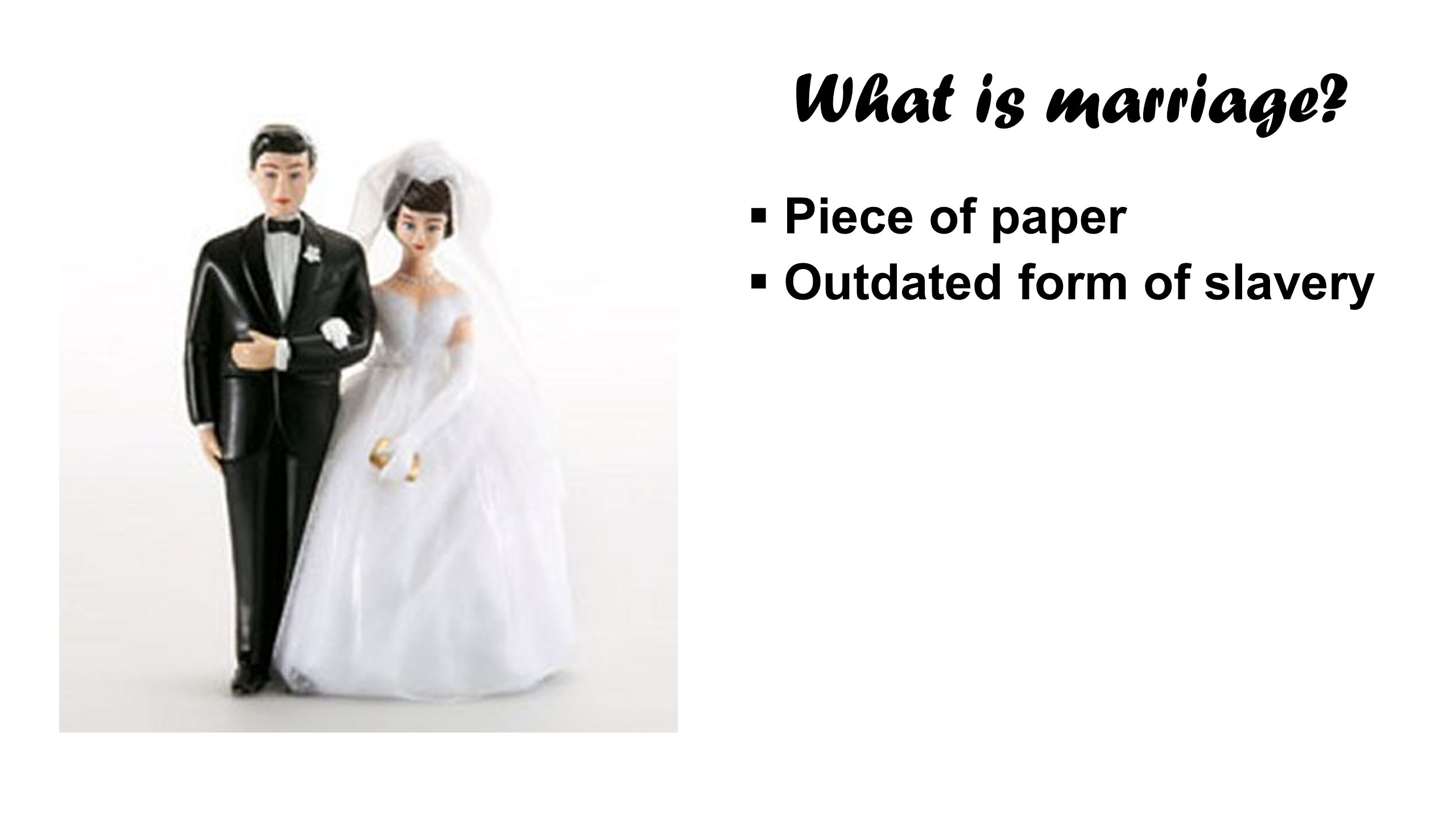 What is marriage Piece of paper Outdated form of slavery