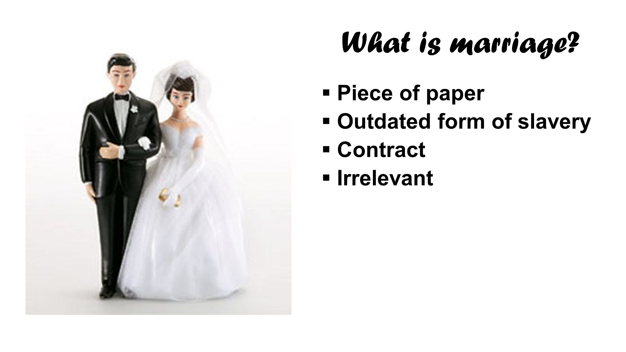 What is marriage Piece of paper Outdated form of slavery Contract