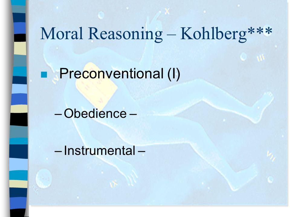 Moral Reasoning – Kohlberg***