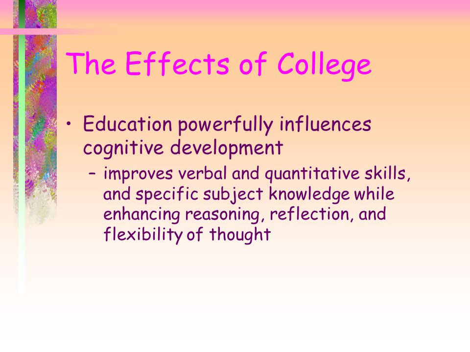 The Effects of College Education powerfully influences cognitive development.