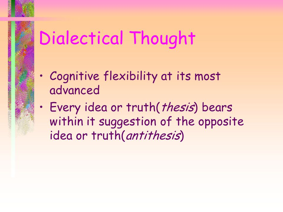 Dialectical Thought Cognitive flexibility at its most advanced