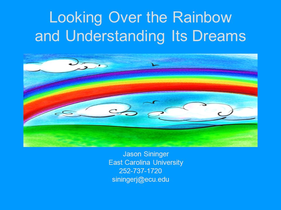 Looking Over the Rainbow and Understanding Its Dreams