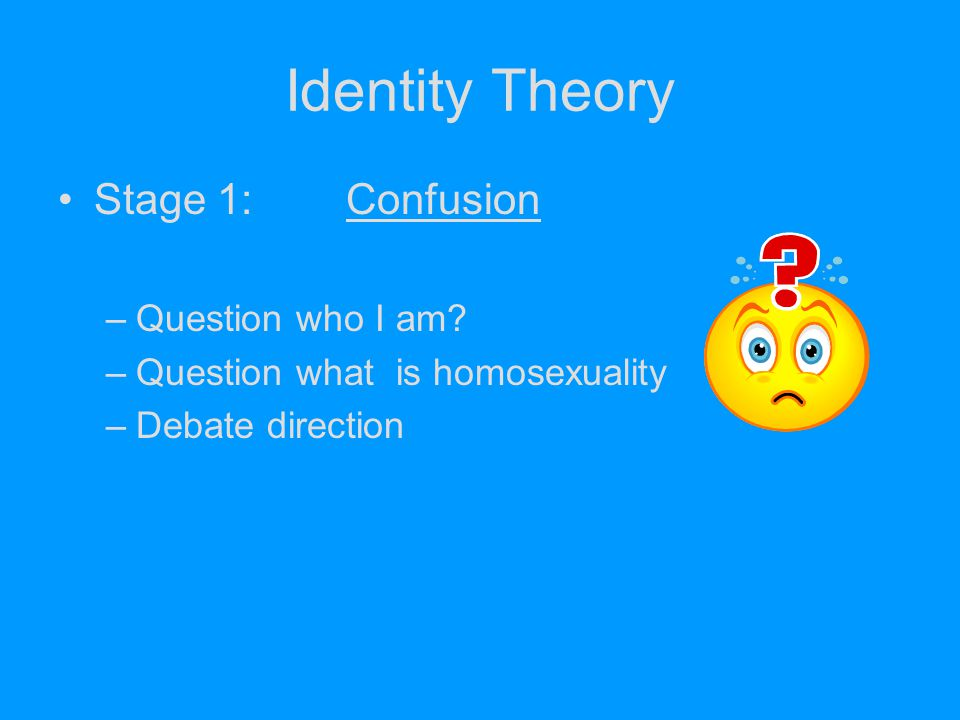 Identity Theory Stage 1: Confusion Question who I am