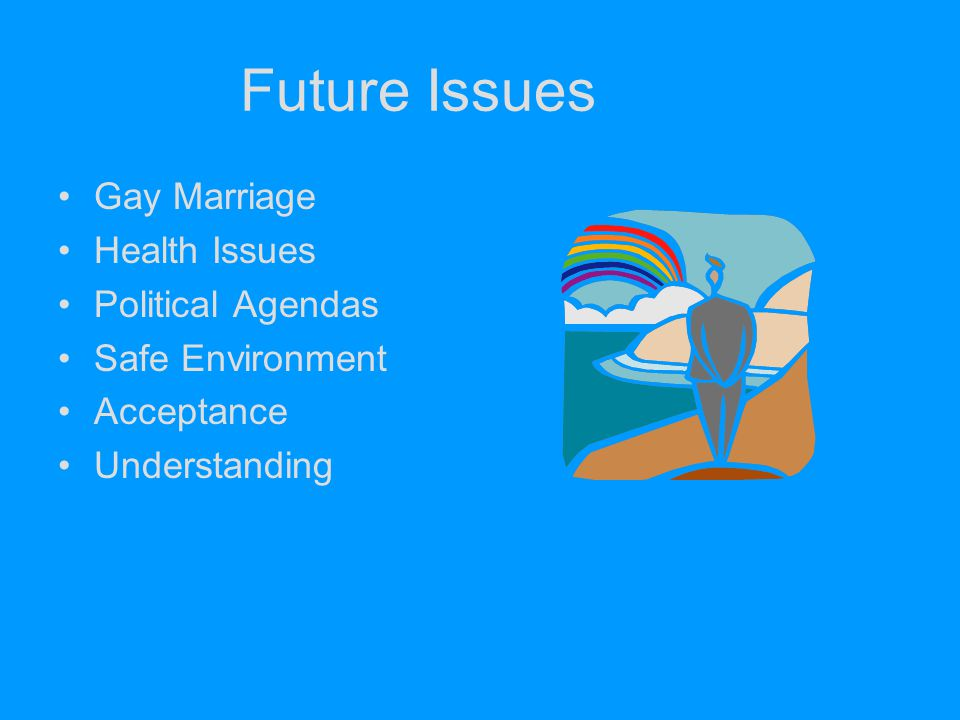 Future Issues Gay Marriage Health Issues Political Agendas