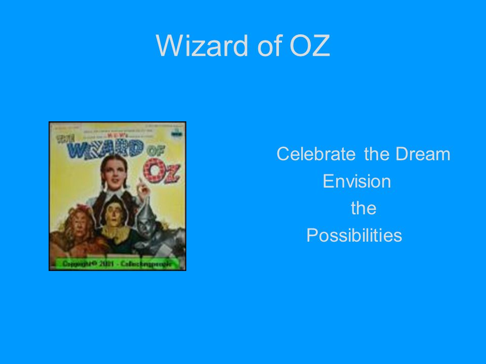 Wizard of OZ Celebrate the Dream Envision the Possibilities