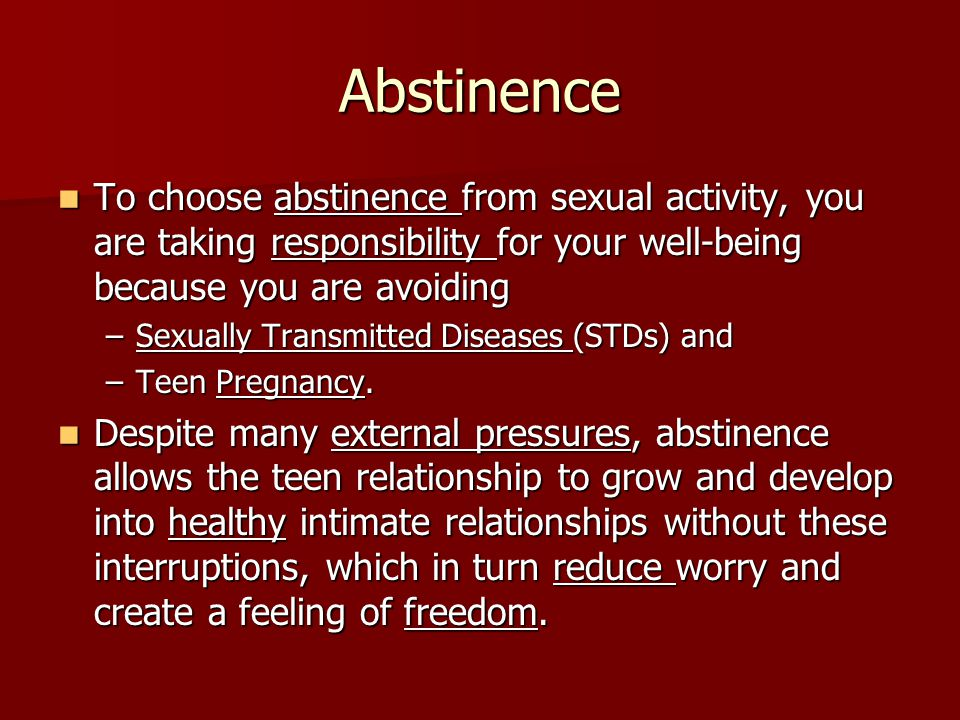 Abstinence To choose abstinence from sexual activity, you are taking responsibility for your well-being because you are avoiding.