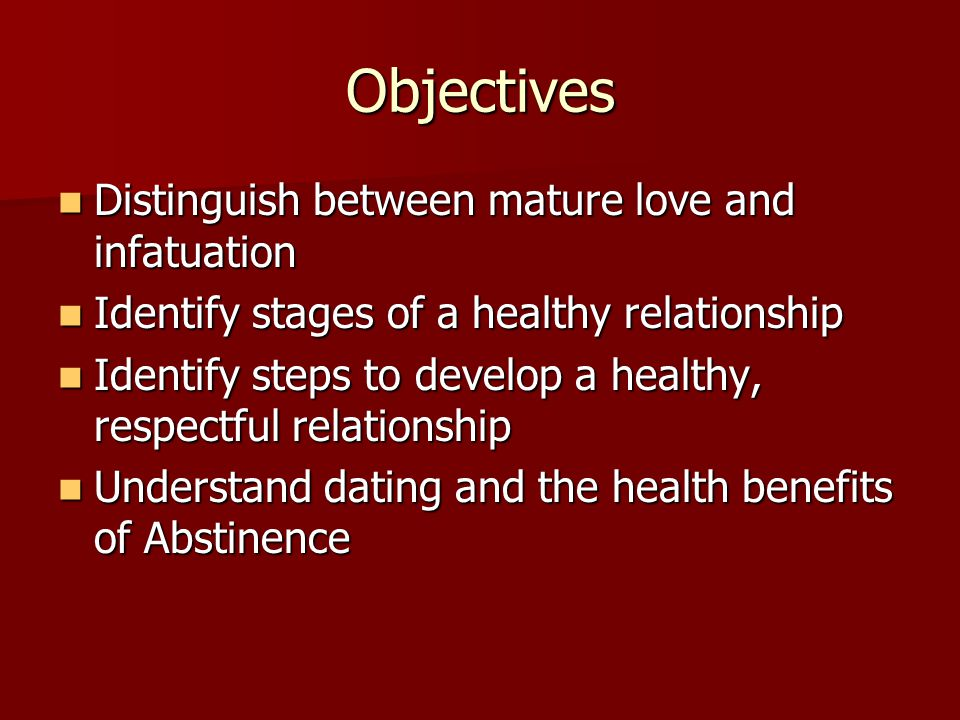 Objectives Distinguish between mature love and infatuation
