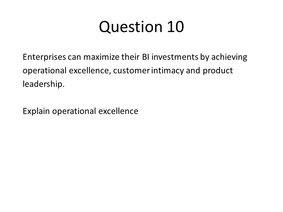 Question 10 Enterprises can maximize their BI investments by achieving